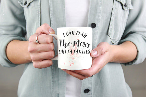 I Can Plan The Mess Outta Parties Mug - Mom Mug, Mom Gift, Mothers Day Gift, Gifts For Mom, First Mothers Day, New Mom Gift, Mom Life Mug