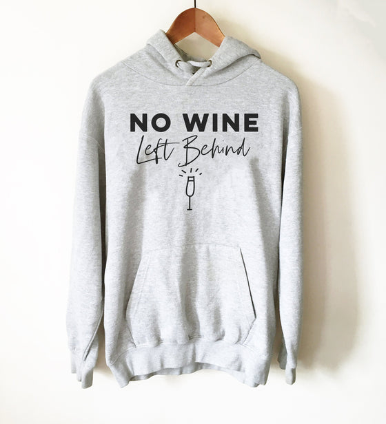 No Wine Left Behind Hoodie - Wine Shirt, Wine Gift, Wine Tasting Shirt, Wine Tasting Gift, Sommelier Gift, Bachelorette Party Shirt