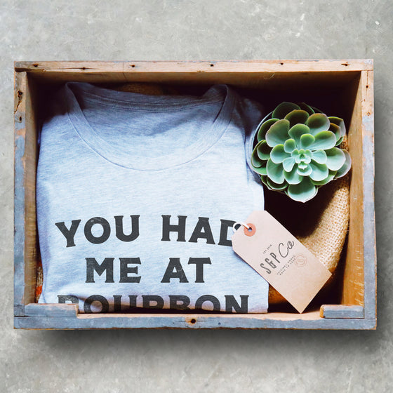 You Had Me At Bourbon Unisex Shirt -  Whiskey Shirt, Bourbon Shirt, Bourbon Lover Gift, Bourbon Shirt, Drinking Shirts, Funny Drinking Shirt
