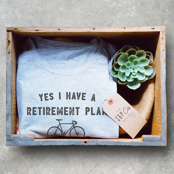 Yes I Have A Retirement Plan I Plan On Cycling Unisex Shirt - Cycling Shirt, Cyclists Gift, Bicycle Shirt, Cycle Shirt, Retirement Shirt