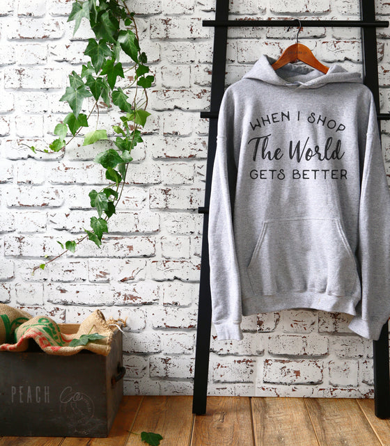 When I Shop The World Gets Better Hoodie - Shopping Shirt, Shopping Gift, Shopaholic Shirt, Shopaholic Gift, Black Friday Shirt