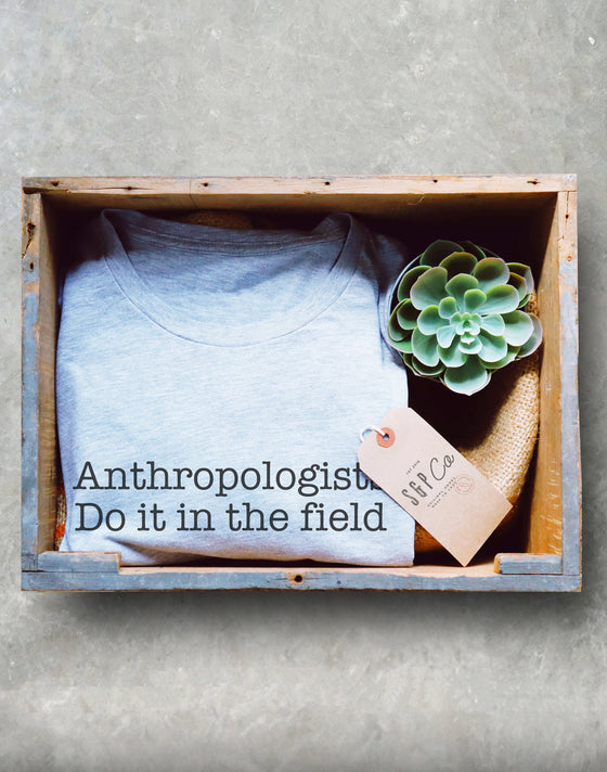 Anthropologists Do It In The Field Unisex Shirt