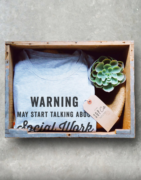 Warning May Start Talking About Social Work Unisex Shirt - Social Worker Shirt, Social Work Shirt, Coworker Gift, Social Worker Gift
