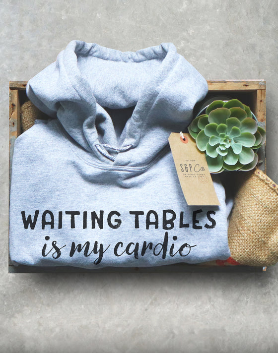 Waiting Tables Is My Cardio Hoodie - Waitress Shirt, Waitress Gift, Waiter Shirt, Gift For Waitress, Bartender Shirt, Bartending Shirt