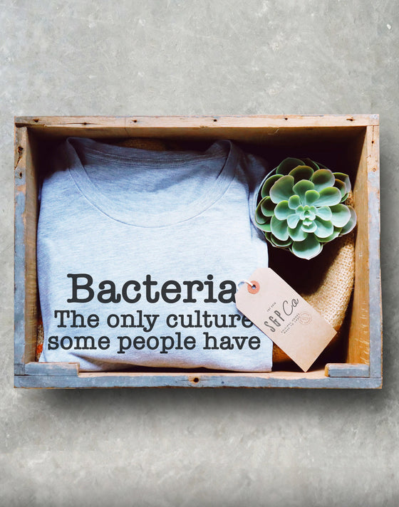 Bacteria The Only Culture Some People Have Unisex Shirt - Microbiologist Shirt, Microbiology Gift, Medical School Gift, Chemist Shirt
