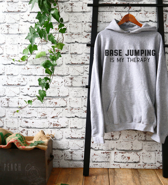 Base Jumping Is My Therapy Hoodie - Base Jumping Shirt, Base Jumper Shirt, Extreme Sports Shirt, Parachuting Shirt, Adrenaline Junkie