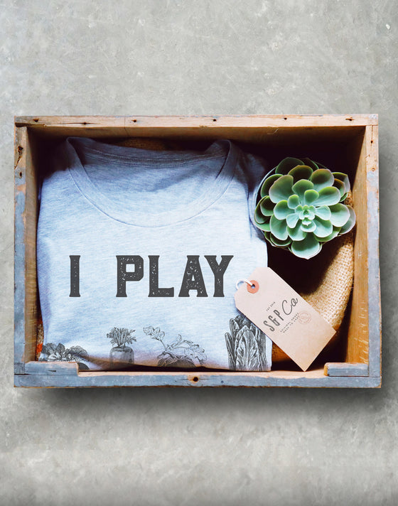 I Play In The Dirt Unisex Shirt - Gardening Shirt, Gardening Gift, Veggie Pun, Vegan Shirt, Plant Shirt, Foodie Gift, Vegetable Shirt