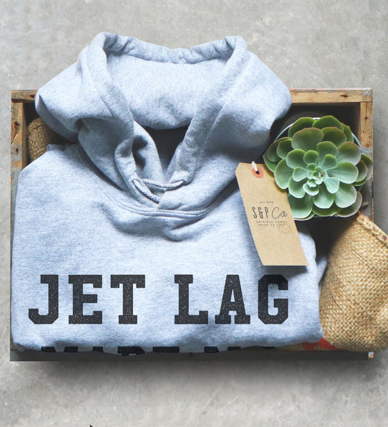 Jet Lag Made Me Do It Hoodie - Backpacking Hoodie, Adventure Shirt, Travel Shirt, World Traveler Shirt, Wanderlust Shirt, Air Hostess Gift
