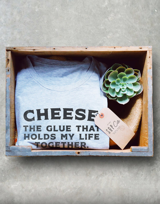 Cheese The Glue That Holds My Life Together Unisex Shirt - Cheese Shirt, Cheese Lover, Foodie Gift, Foodie Shirt, Chef Gift, Funny Food Gift