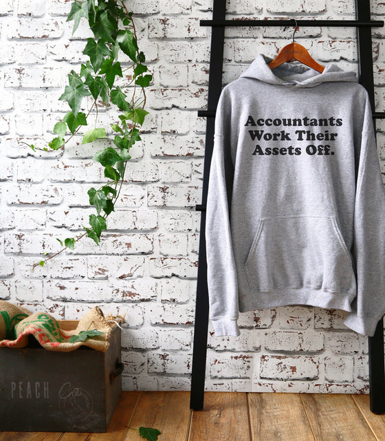 Accountants Work Their Assets Off Hoodie