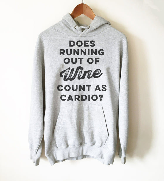 Does Running Out Of Wine Count As Cardio? Hoodie - Wine shirt, Funny wine shirt, Drinking shirt, Wine gift, Wine lover shirt, Wine Hoodie