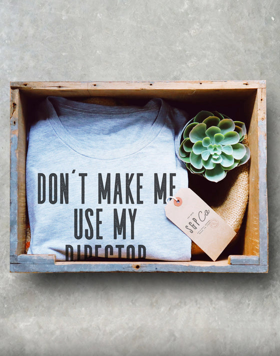 Don't Make Me Use My Director Voice Unisex Shirt - - Director Shirt, Director Gift, Film Shirt, Film Gift, Directing Shirt, Cameraman