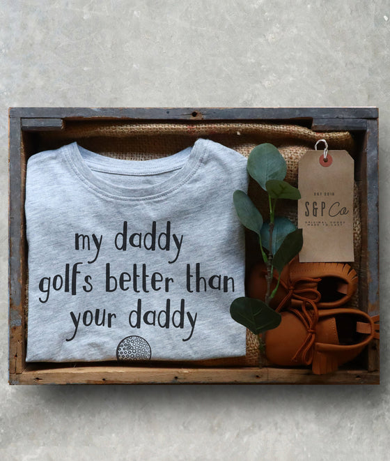 My Daddy Golfs Better Than Your Daddy Kids Shirt - Golf Shirt, Golf Gifts, Golf Birthday Party, Golfing Shirt, Golfer Gift, Golf Baby
