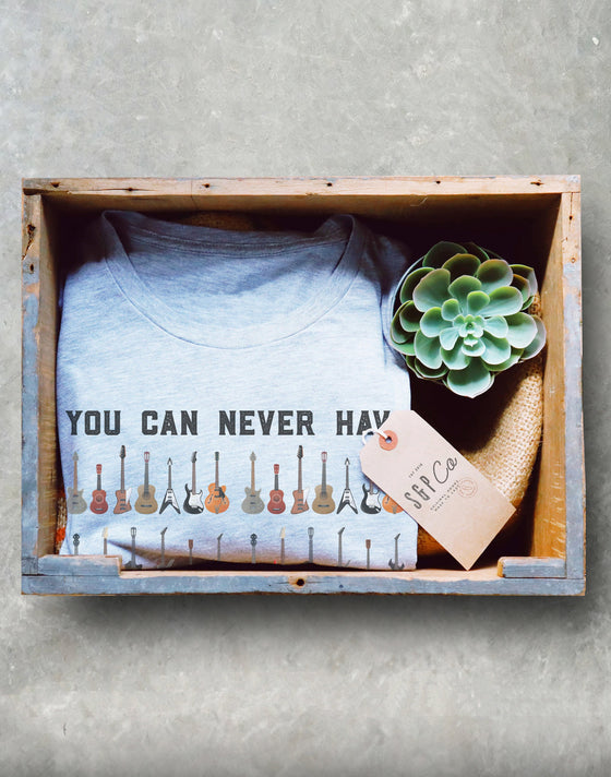 You Can Never Have Too Many Guitars Unisex Shirt - Guitar shirt, Bass Guitar shirt, Bass Guitarist, Bass Player, Funny Bass Guitar Shirt