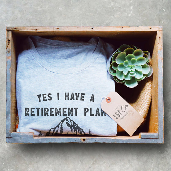 Yes I Have A Retirement Plan I Plan On Hiking Unisex Shirt - Hiking Shirt, Mountain Shirt, Hiker Shirt, Gift For Hiker, Walking Shirt