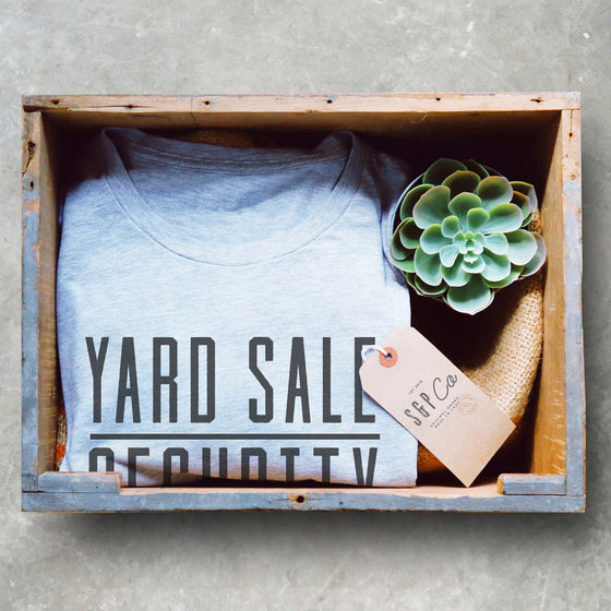 Yard Sale Security Unisex Shirt- Yard Sale, Garage Sale, Treasure Hunter, Swap Meet, Flea Market, Junkin, Junk,  Estate Sale, Antique Lover