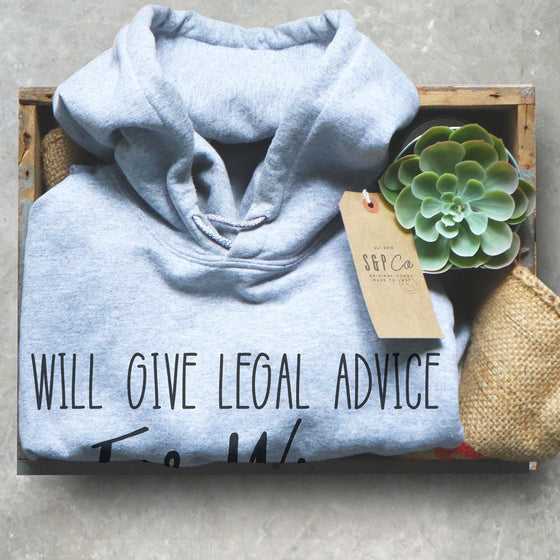 Will Give Legal Advice For Wine Hoodie - Lawyer Shirt, Lawyer Gift, Law School, College Student Gift, Law Student, Graduation, Wine Shirt