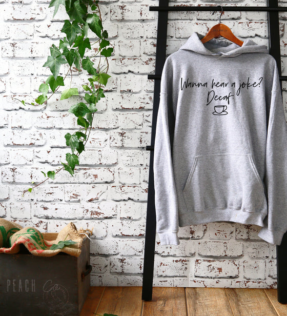Wanna Hear A Joke? Decaf Hoodie - Barista Gift, Coffee Gift, Coffee Shirt, Coffee Funny Shirt, Coffee Lovers Gift, Caffeine Shirt