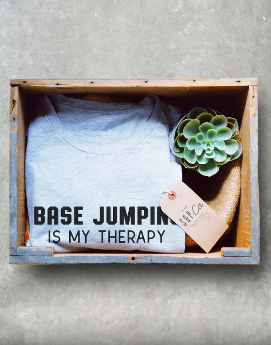 Base Jumping Is My Therapy Unisex Shirt - Base Jumping Shirt, Base Jumper Shirt, Extreme Sports Shirt, Parachuting Shirt, Adrenaline Junkie