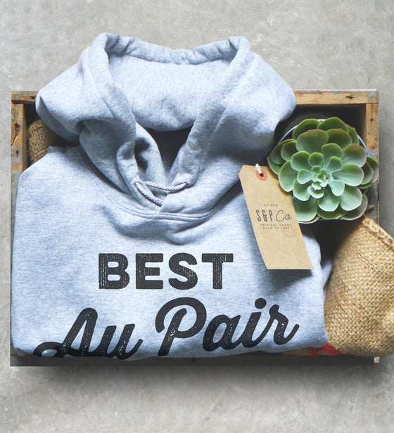 Best Au Pair Ever Hoodie - Au Pair Shirt, Au Pair Gift, Nanny Shirt, Nanny Gift, Super Nanny, Daycare Gift, Childcare Gift