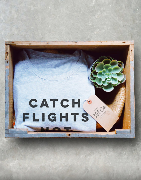 Catch Flights Not Feelings Unisex