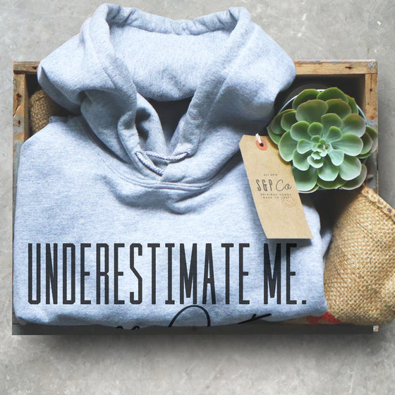 Underestimate Me That'll Be Fun Hoodie - Workout Hoodie, Workout Shirt, Motivation T Shirts, Feminist Shirt, Fitness Goals, Sarcastic Tee