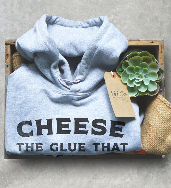 Cheese The Glue That Holds My Life Together Hoodie - Cheese Shirt, Cheese Lover, Foodie Gift, Foodie Shirt, Chef Gift, Funny Food Gift