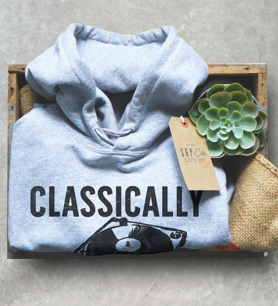 Classically Trained Hoodie - DJ Shirt, DJ Techno TShirts, Disk Jockey Gift, Rave Clothing, Music TShirt, Techno Shirt