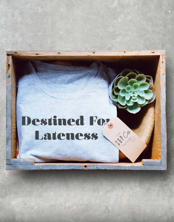 Destined For Lateness Unisex Shirt - Late Shirt, Late Gift, Always Late Shirt, Running Late Shirt, Sorry I'm Late Shirt, Lazy Shirt