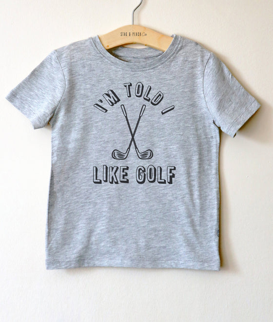 I'm Told I Like Golf Kids Shirt - Golf Shirt, Golf Gifts, Disc Golf Toddler Shirt, Golf Birthday Party, Fathers Day Golf, Golfing Shirt