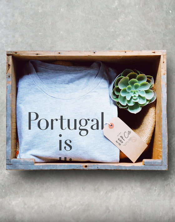 Portugal Unisex Shirt - Portugal Is