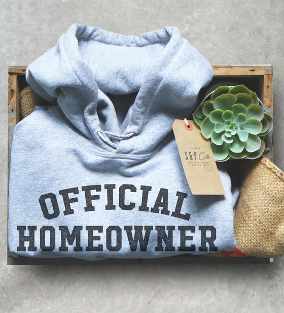 Homeowner Hoodie - First Time Buyer Shirt, Real Estate Shirt, Moving Gift, New House Gift, Housewarming Party Shirt, New Home Owner Shirt,