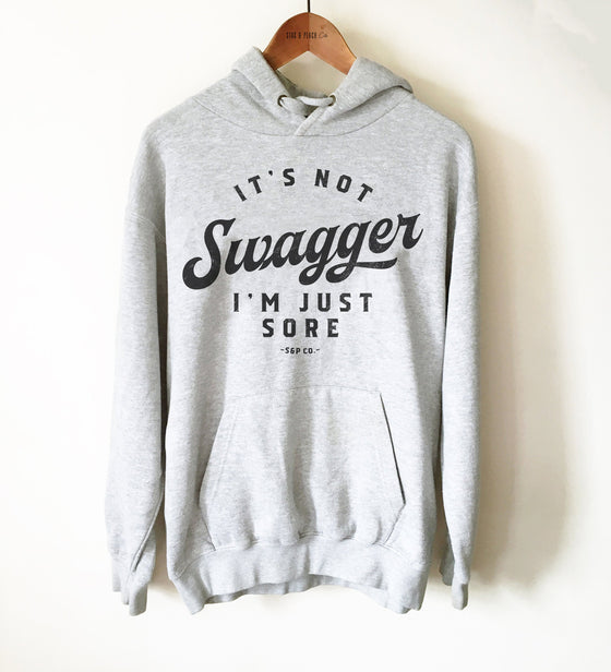 It's Not Swagger I'm Just Sore Unisex Hoodie - Muscle Tee, Funny Gym Workout Shirt, Womens Fitness Apparel, Mens Weight Lifting Hoodie