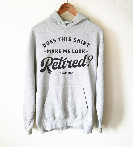 Retirement Unisex Hoodie - Does This Shirt Make Me Look Retired? Retireee Gift, Coworker Retirement Party, Leaving Gift, Retiring Outfit
