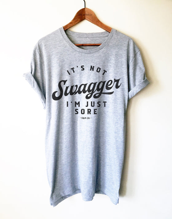 It's Not Swagger I'm Just Sore Unisex Shirt - Funny Workout Shirt, Runners Tee, Gym Shirt, Weight Lifting Apparel, Exercise Top, Fitness Tee
