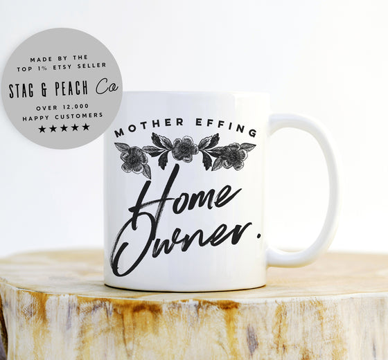 Funny New Homeowner Mug - Funny Housewarming Gift, New Home Mug, Closing Gift, Mother Effing Home Owner, Moving Gift, Our First Home Gift