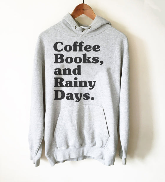Coffee Books And Rainy Days Unisex Hoodie - Coffee Lover Shirt, Rain Lover Shirt, Caffeine Shirt, Birthday Gift For Book Lover, Mom Gift