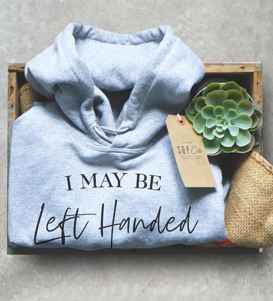 I May Be Left Handed But I'm Always Right Unisex Hoodie - Lefty Gift, Left Handed Shirt, Left Hander Shirt, Left Handed Gifts, Smart Shirt