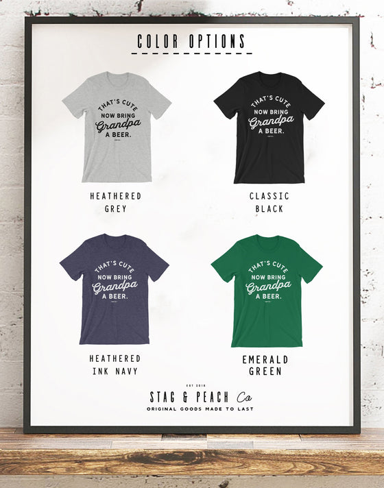 That's Cute Now Bring Grandpa A Beer Unisex Shirt - Funny Grandpa Shirt, Grandfather Beer Shirt, Fathers Day Gift For Gramps, Granddaddy Tee