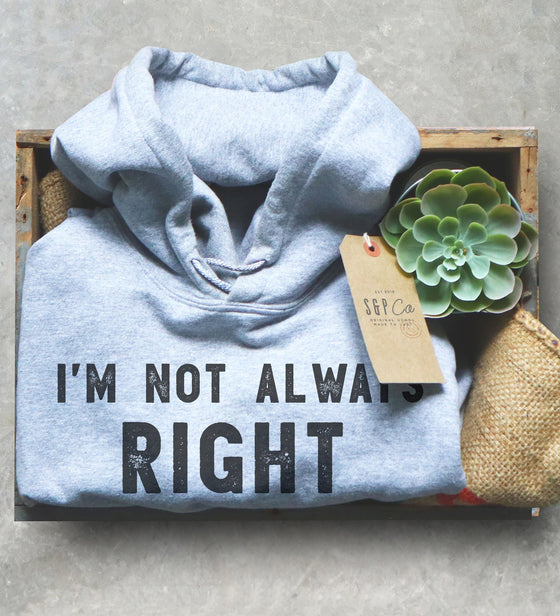 I'm Not Always Right But I'm Never Wrong Unisex Hoodie - Arrogant Shirt, Sarcastic Humor Gift, Graduation Gift, Funny Manager Shirt