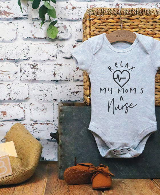 Relax My Mom's A Nurse Baby Bodysuit - Baby Shower Gift, Nurse Pregnancy Reveal, Nurse Gift, Funny Baby Clothes, Mommy and Me Outfits