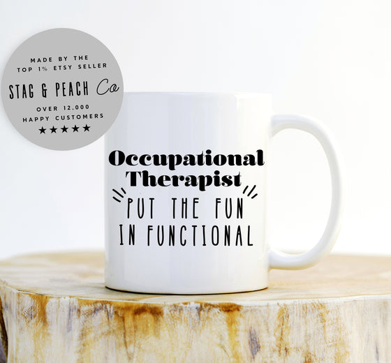 Occupational Therapist Mug - Putting The Fun In Functional, Funny OT Gift, Occupational Therapy Coffee Mug, OT Graduation Gift, OT Month