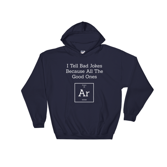 I Tell Bad Jokes Because All The Good Ones Argon Hooded Sweatshirt