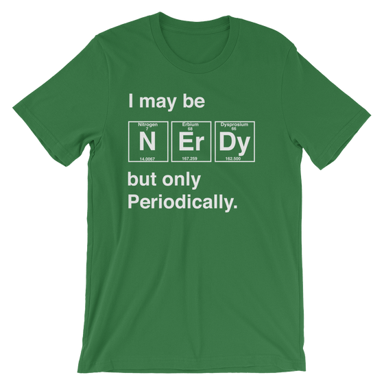 I May Be Nerdy But Only Periodically Unisex Shirt -  Science shirt, Periodic table shirt, Scientist shirt, Science teacher gift
