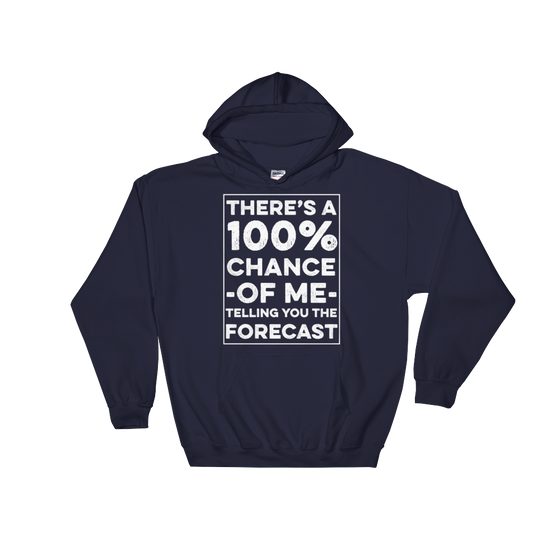 There's A 100% Chance Of Me Telling You The Forecast Hooded Sweatshirt