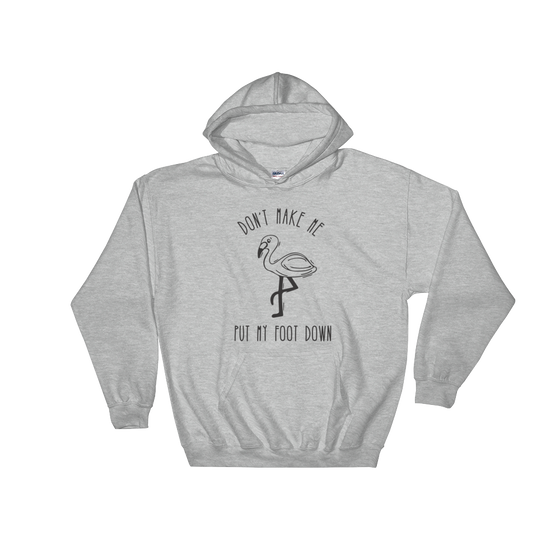 Don't Make Me Put My Foot Down (Flamingo)Hooded Sweatshirt