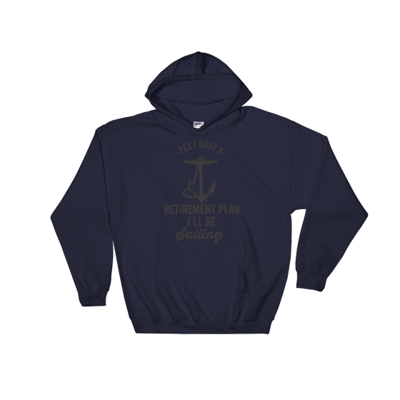 Yes I Have A Retirement Plan I'll Be Sailing Hooded Sweatshirt