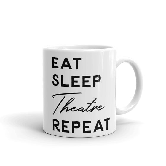 Eat Sleep Theatre Repeat Mug