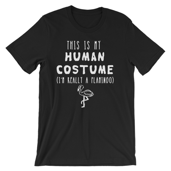 This Is My Human Costume I'm Really A Flamingo Unisex Shirt