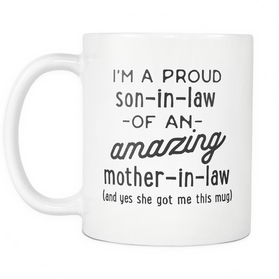 Funny Coffee Mug 'I'm A Proud Son-in-Law Of An Amazing Mother-in-Law (And Yes She Got Me This Mug)'